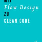 Mit Flow Design zu Clean Code von Stefan Lieser